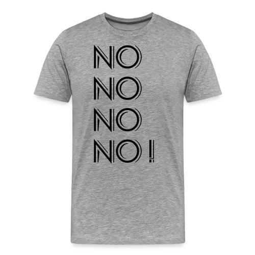 No-No-No-No! - Männer Premium T-Shirt