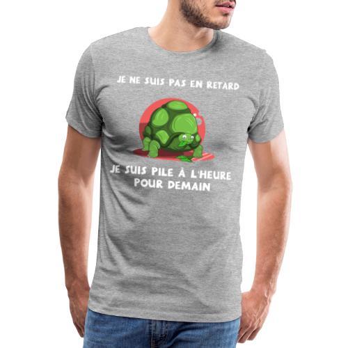 JE NE SUIS PAS EN RETARD ! - T-shirt Premium Homme