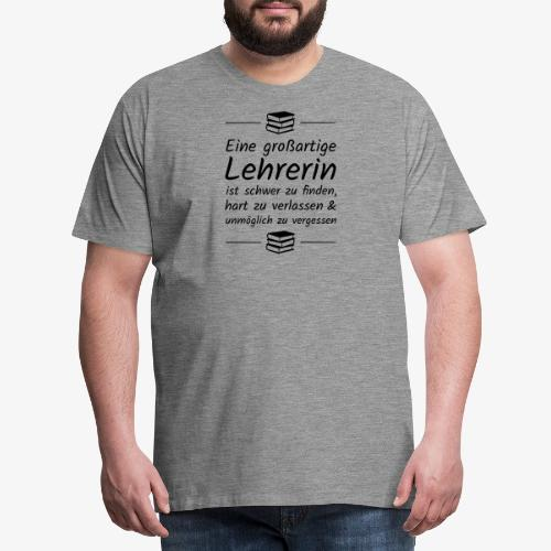 Eine großartige Lehrerin ist schwer zu finden - Männer Premium T-Shirt