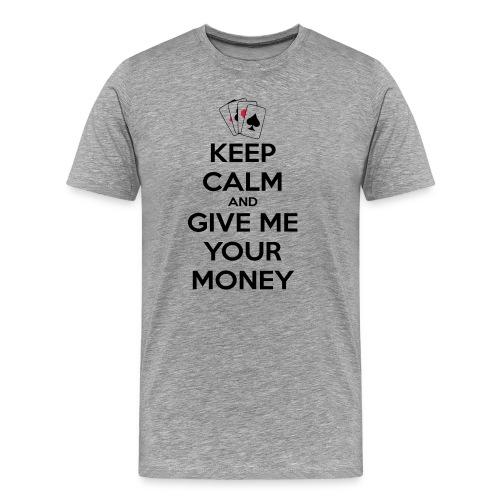 Keep calm and give me your money - T-shirt Premium Homme