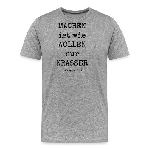 Machen ist wie wollen - Männer Premium T-Shirt