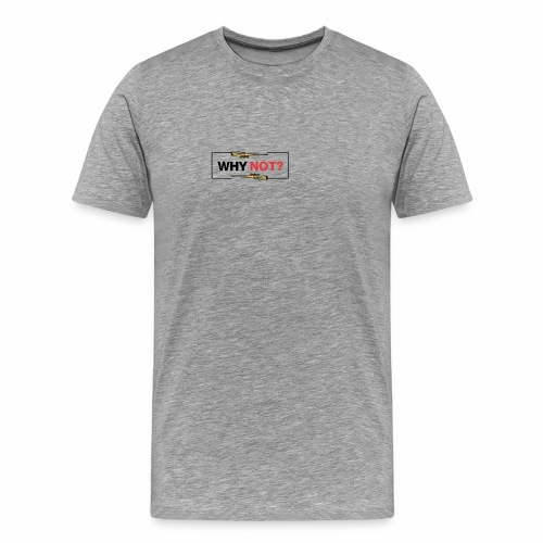 WHY NOT? - Herre premium T-shirt