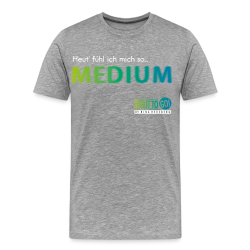 Heut´fühl ich mich so... MEDIUM - Männer Premium T-Shirt