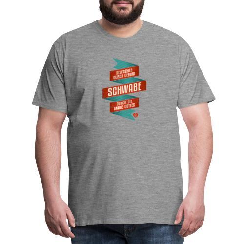 Mensch durch Geburt Schwabe durch die Gnade Gottes - Männer Premium T-Shirt