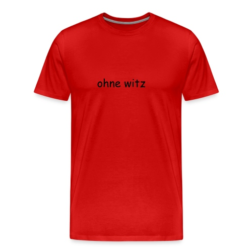 ohne witz - Männer Premium T-Shirt