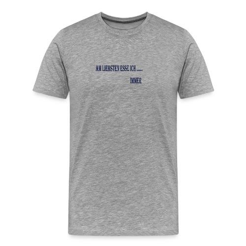 AM liebsten esse ich immer - Männer Premium T-Shirt