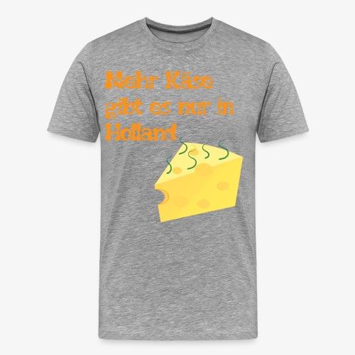 Mehr Käse gibt es nur in Holland - Männer Premium T-Shirt
