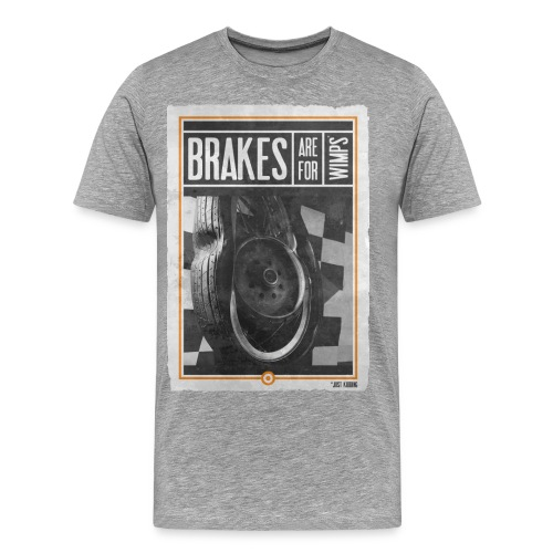 BRAKES ARE FOR WIMPS R - T-shirt Premium Homme