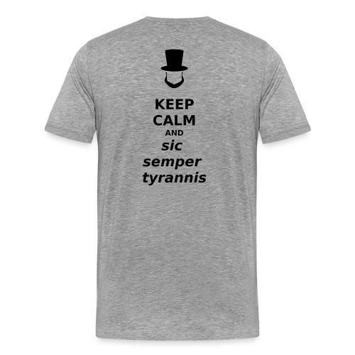 Keep Calm and Sic Semper Tyrannis (black) - Men's Premium T-Shirt