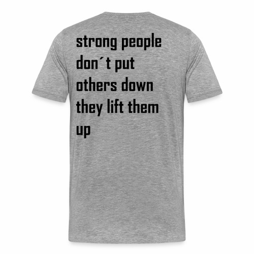 strong people don't put others down they lift them - Mannen Premium T-shirt