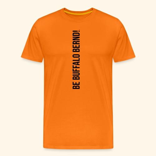 Be Buffalo Bernd! - Männer Premium T-Shirt