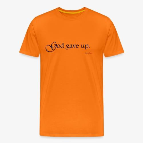 God gave up - Männer Premium T-Shirt