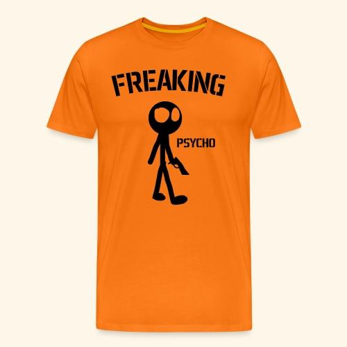 Freaking Psycho1 - Männer Premium T-Shirt