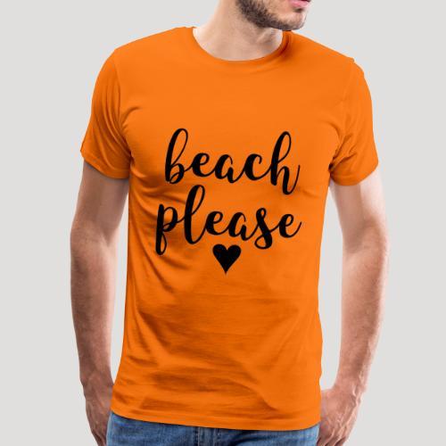 Beach please Strand Urlaub T-Shirt Frau und Mann - Männer Premium T-Shirt