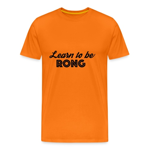 Learn to be RONG, the most useful advice in life - T-shirt Premium Homme