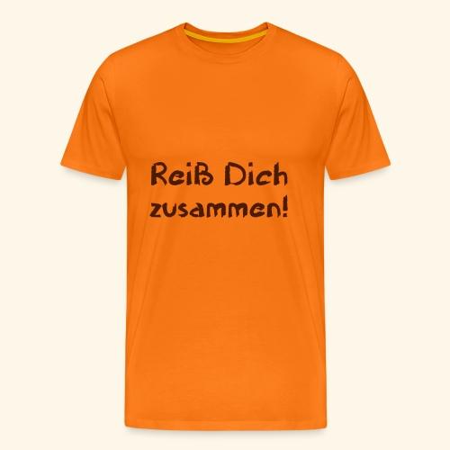 Reiß Dich zusammen - Männer Premium T-Shirt