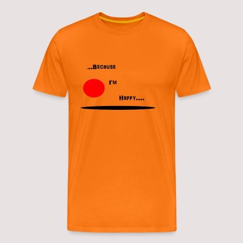 Because I'm Happy - Men's Premium T-Shirt