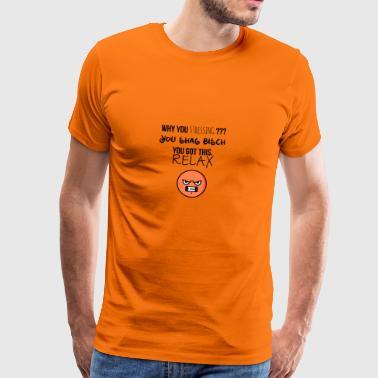 Waarom bent u benadrukken - Mannen Premium T-shirt