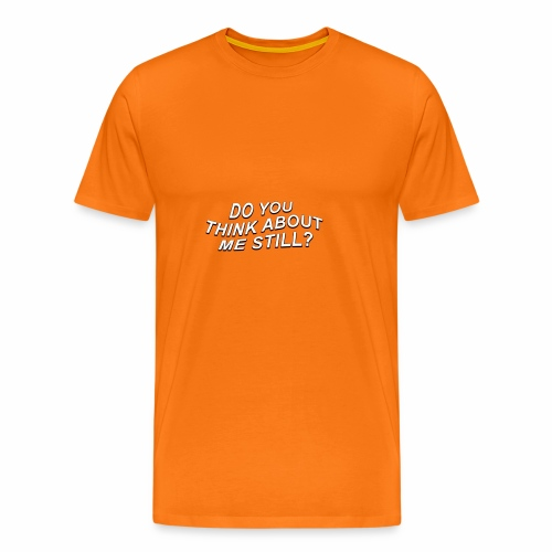 Do you think about me yet? - Men's Premium T-Shirt