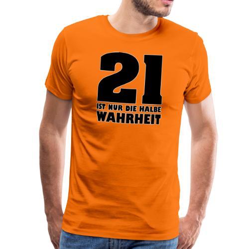 21 ist nur die halbe Wahrheit - Männer Premium T-Shirt