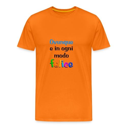 Ovunque e in ogni modo Felice - Men's Premium T-Shirt