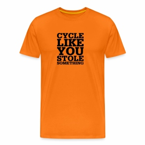 Cycle like you stole something - Männer Premium T-Shirt