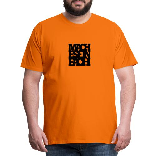 Mach es einfach - Männer Premium T-Shirt
