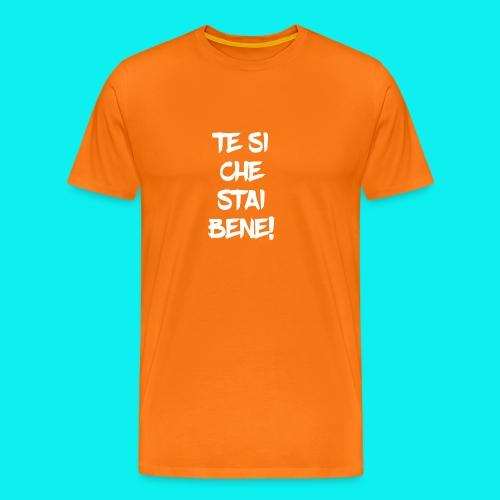 Te si che stai bene - Maglietta Premium da uomo
