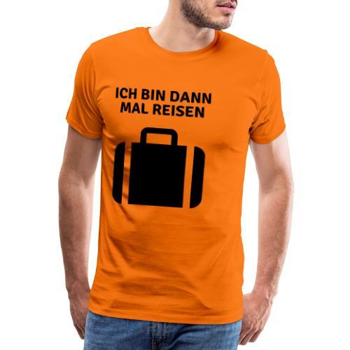 Ich bin dann mal reisen - Männer Premium T-Shirt