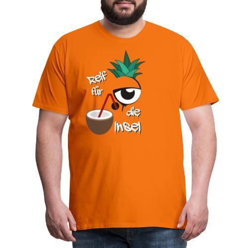 Reif für die Insel - Männer Premium T-Shirt