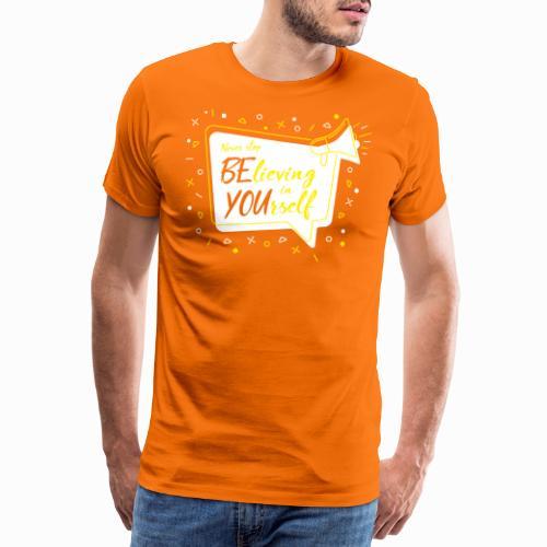 Never stop believing in yourself. - Men's Premium T-Shirt