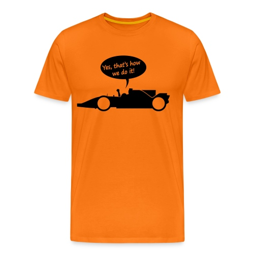 Yes that's how we do it! - Mannen Premium T-shirt