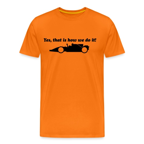 Yes that is how we do it! - Mannen Premium T-shirt