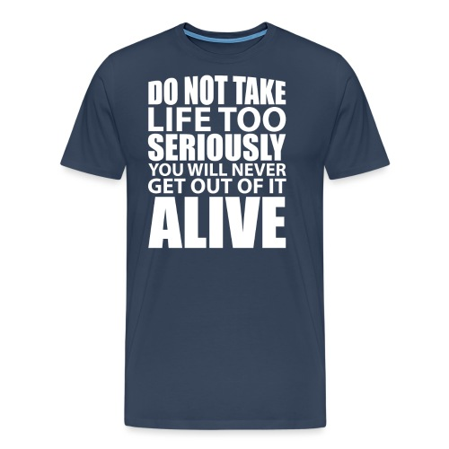 do not take life too seriously - Premium T-skjorte for menn