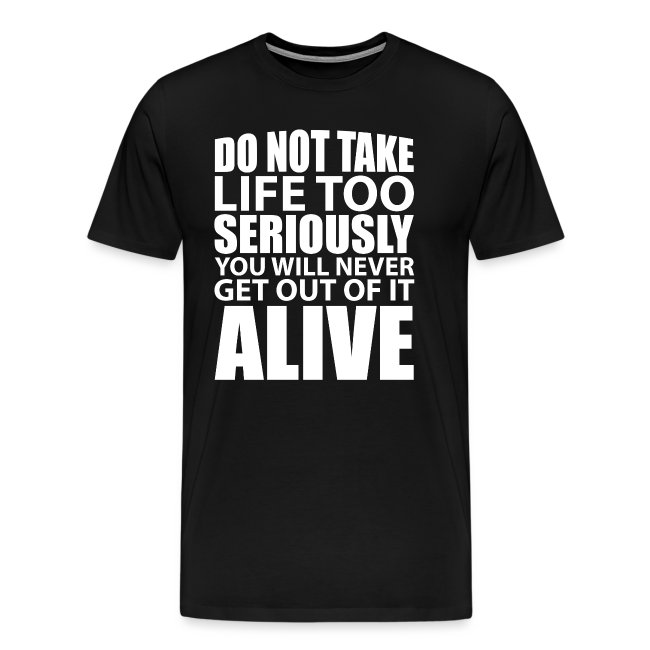 do not take life too seriously