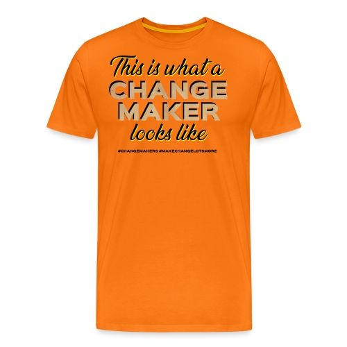 'THIS IS WHAT A CHANGE MAKER LOOKS LIKE' Slogan - Men's Premium T-Shirt