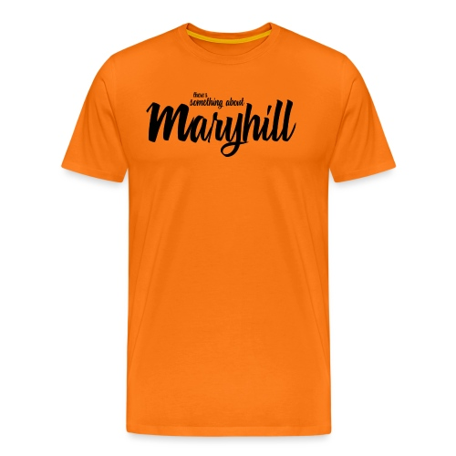 There s Something About Maryhill - Men's Premium T-Shirt