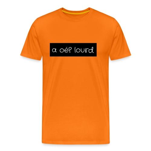 a oé? lourd - T-shirt Premium Homme