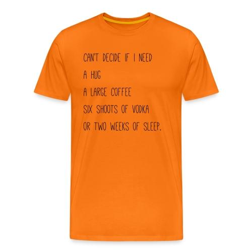 Can't decide if I need - Men's Premium T-Shirt