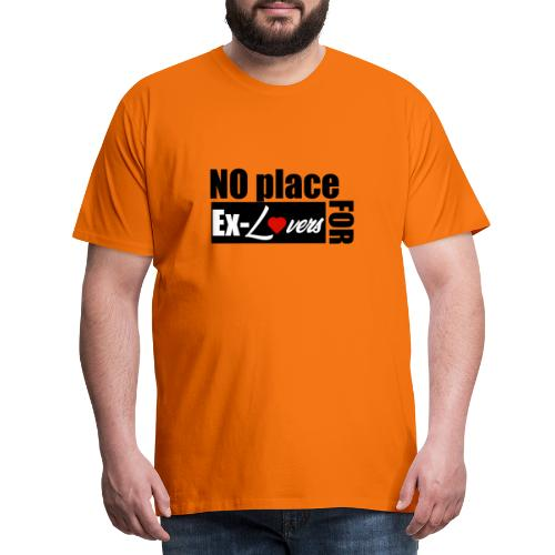 NO PLACE FOR EX-LOVERS - Männer Premium T-Shirt