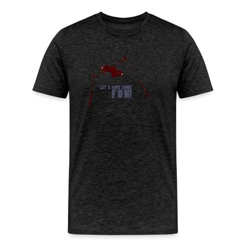Let s have some FUN - Mannen Premium T-shirt