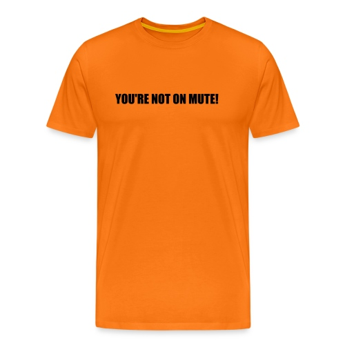 Nerdy Design YOU'RE NOT ON MUTE! #home #remote - Männer Premium T-Shirt