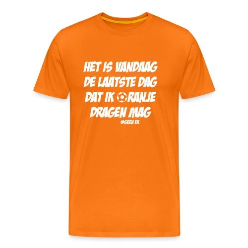 Geen EK - Laatste dag in Oranje kleding - Mannen Premium T-shirt
