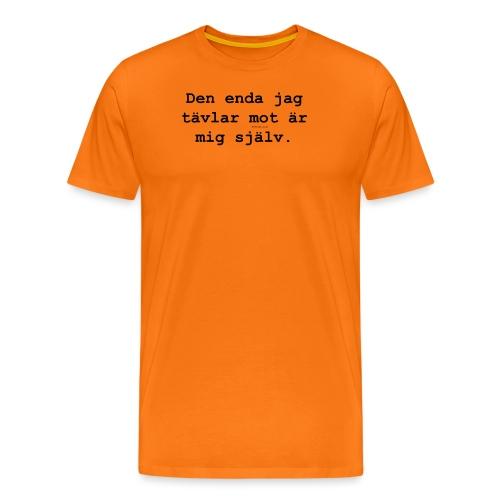 Den enda jag tävlar mot är mig själv. - Premium-T-shirt herr