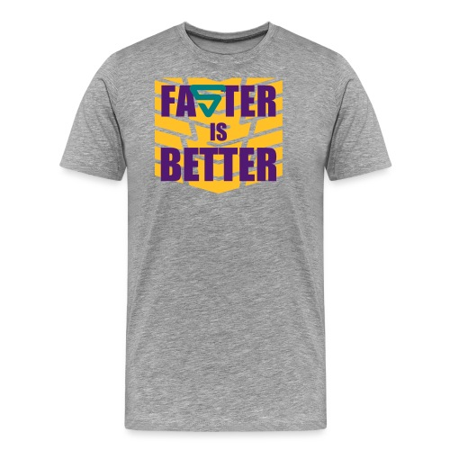 Faster is Better - T-shirt Premium Homme