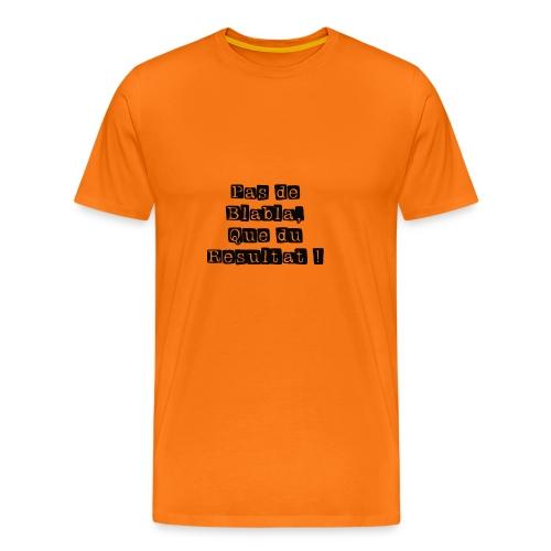 Pas de Blabla que du Resultat - T-shirt Premium Homme