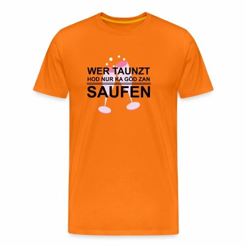 Wer taunzt hod nur ka Göd zan Saufen - Männer Premium T-Shirt
