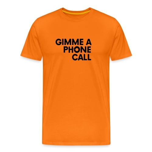 Gimme a Phone Call - Männer Premium T-Shirt