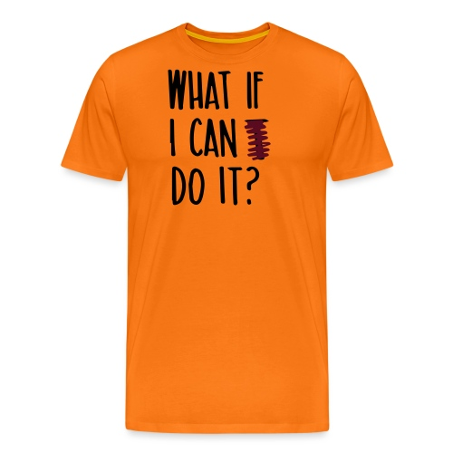 What if i can do it (Spruch) - Männer Premium T-Shirt