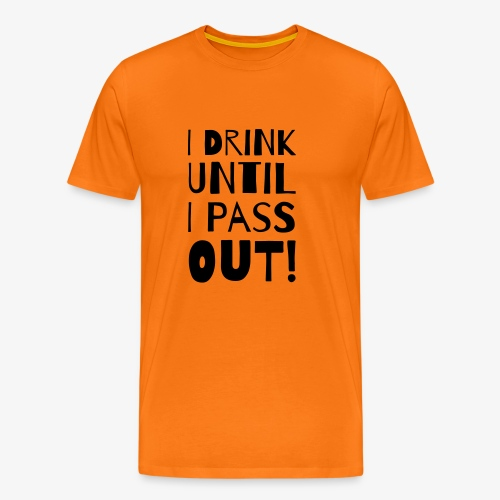 i drink until i pass out - Männer Premium T-Shirt